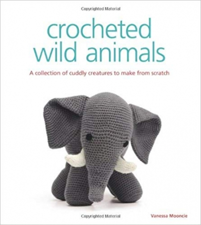 Crocheted Wild Animals - A Collection Of Cuddly Creatures To Make From Scratch by Vanessa Mooncie